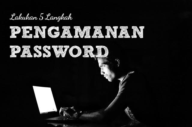 Lakukan Beberapa Hal Berikut Sebagai Pengamanan Password Kamu