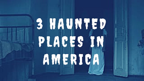 3 SUPER TERRIFYING Haunted Locations in America