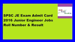 SPSC JE Exam Admit Card 2016 Junior Engineer Jobs Roll Number & Result