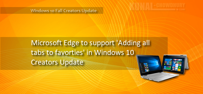 Microsoft Edge to support adding all tabs to favorites in Windows 10 Creators Update (www.kunal-chowdhury.com)