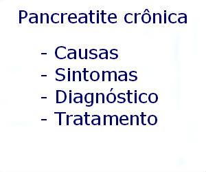 Pancreatite crônica causas sintomas diagnóstico tratamento prevenção riscos complicações