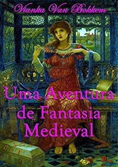 Uma Aventura De Fantasia Medieval - Vianka Van Bokkem