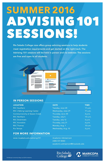 (POSTER FOR ADVISING 101) ILLUSTRATED IMAGES OF BOOKS, LAPTOP AND GRAD CAP.  tEXT:  Rio Salado College is offering group advising sessions to help students meet registration requirements and get started on the right track. The Advising 101 sessions are held in person and via webinar. The sessions are free and open to all students. RSC Northern, Tuesday, July 5, 10 a.m. RSC Southern, Tuesday, June 28, 11 a.m. RSC Lifelong Learning Center, Wednesday, June 29, 11 a.m. Communiversity at Queen Creek, Thursday, June 30 6 p.m. RSC Downtown, Tuesday, July 12 6 p.m. RSC Avondale, Thursday, July 21, 6 p.m. RSC Thomas, Monday Aug. 1, 10 a.m. RSC Tempe, Wednesday, Aug. 10, 6 p.m.