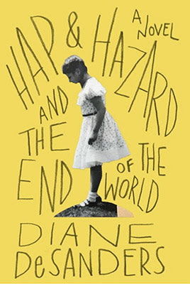 I Reviewed Hap Hazard And The End Of World A Novel Bellevue Literary Press By Diane DeSanders For Lone Star Life