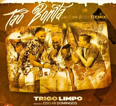 Trigo Limpo feat. Edgar Domingos - Tão Bonita (Malcom Beatz Remix) 2019