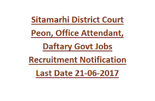 Sitamarhi District Court Peon, Office Attendant, Daftary Govt Jobs Recruitment Notification Last Date 21-06-2017
