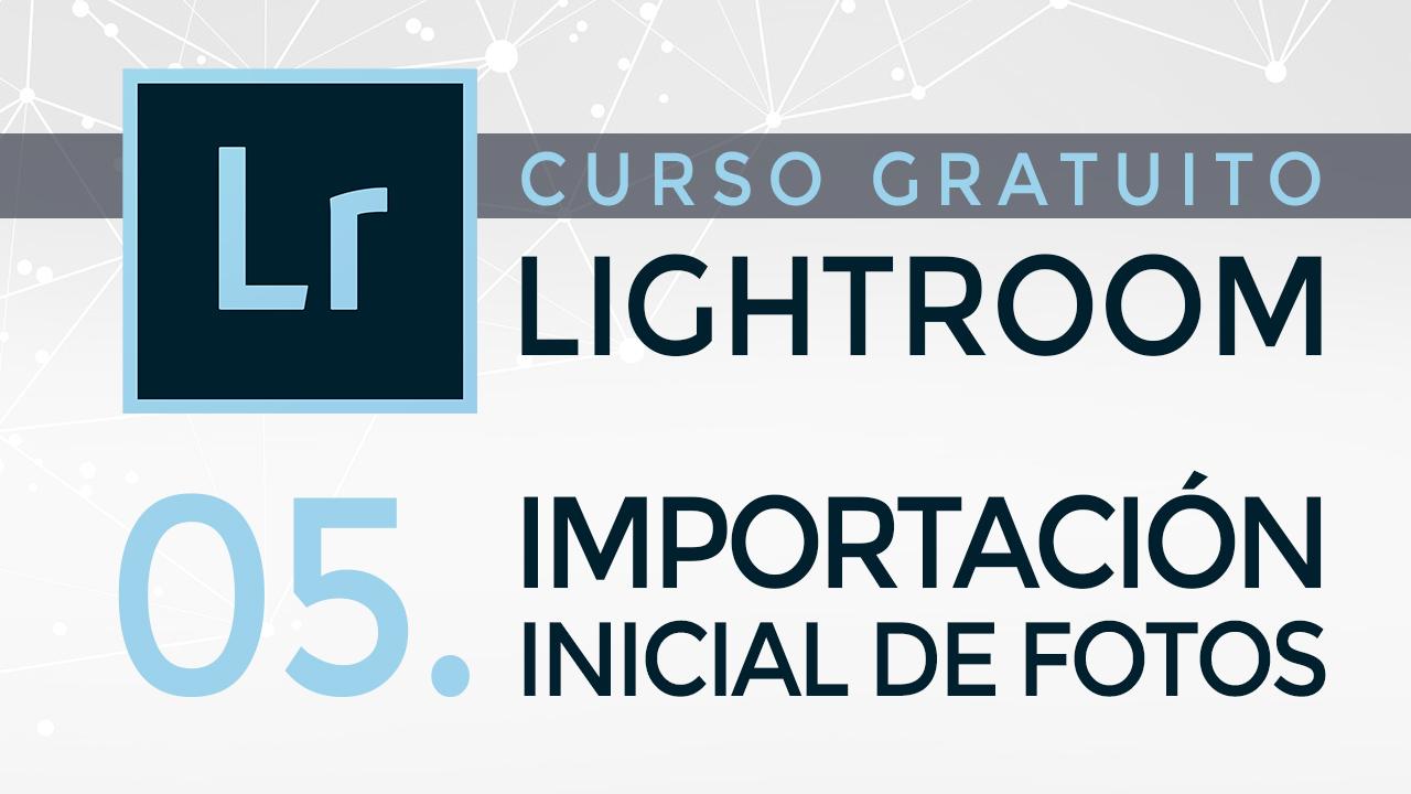 Curso gratuito de Lightroom - 05. Importación inicial - Fotolarios