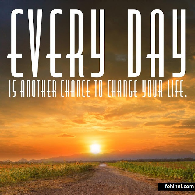 Every Day Is Another Chance To Change Your Life.