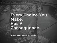 Setiap Pilihan Pasti Ada Konsekwensinya