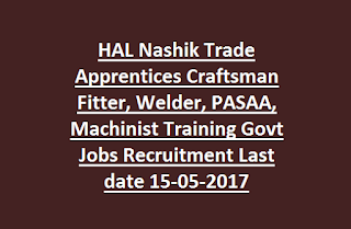 HAL Nashik Trade Apprentices Craftsman Fitter, Welder, PASAA, Machinist Training Govt Jobs Recruitment Last date 15-05-2017