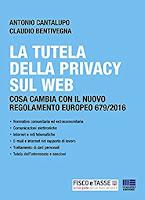La tutela della Privacy sul web: Cosa cambia con il nuovo regolamento europeo 679/2016