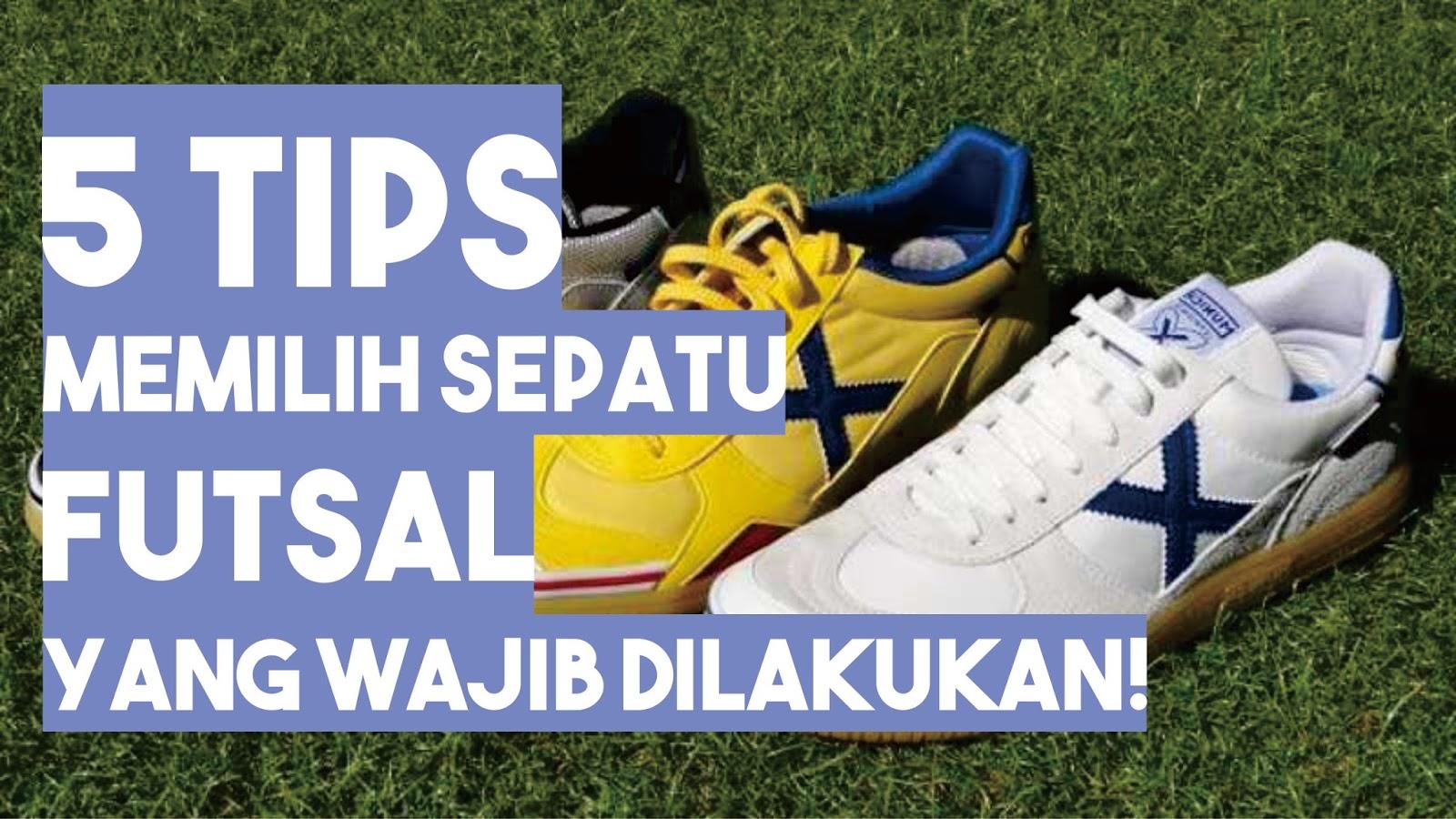 5 Tips Memilih Sepatu Futsal yang WAJIB Kamu Lakukan! - Adya Razan 156d4a6b05