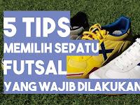 5 Tips Memilih Sepatu Futsal yang WAJIB Kamu Lakukan!