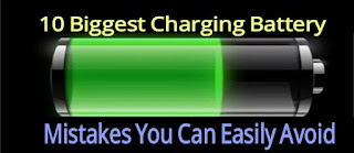 10 Biggest Charging Battery Mistakes You Can Easily Avoid