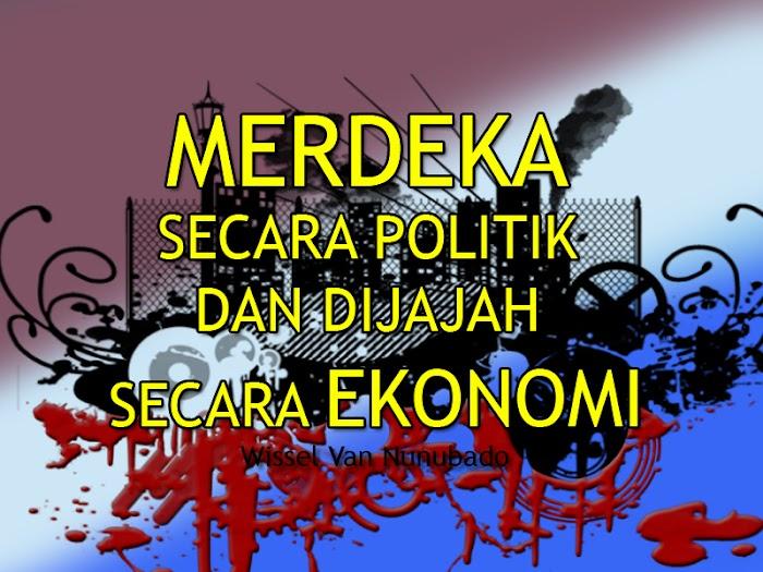 Merdeka Secara Politik dan Dijajah Secara Ekonomi