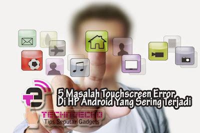 masalah yang sering terjadi pada touchscreen hp android