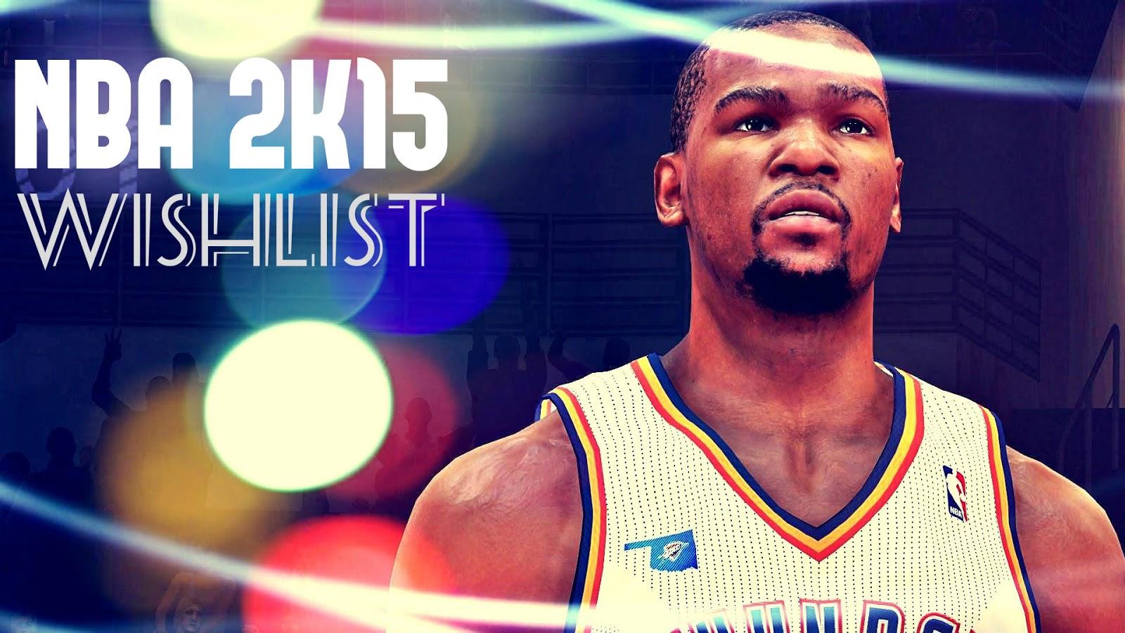 NBA 2k15 Wishlist : What do you Want your NBA 2k15 be Like?
