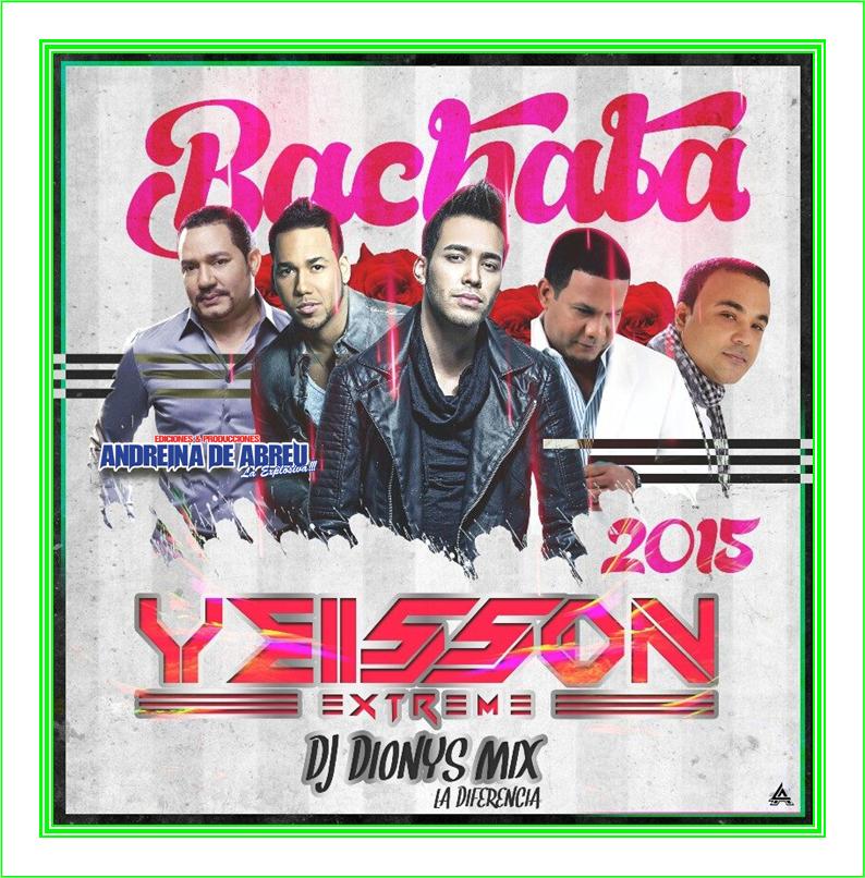 BACHATA 2015 YEISSON XTREME DJ DYONIS MIX