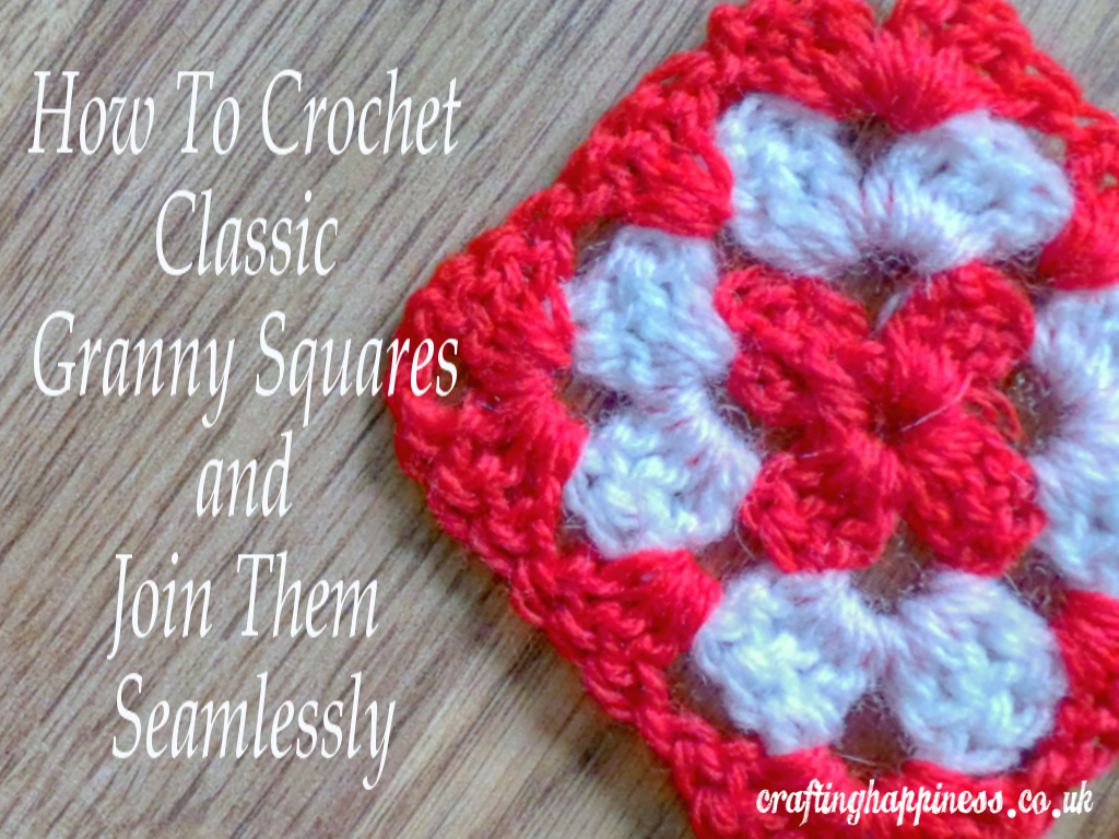 How To Crochet Classic Granny Squares And Join Them Seamlessly