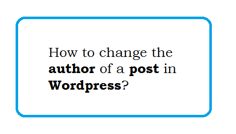 How to change the author of a post in Wordpre