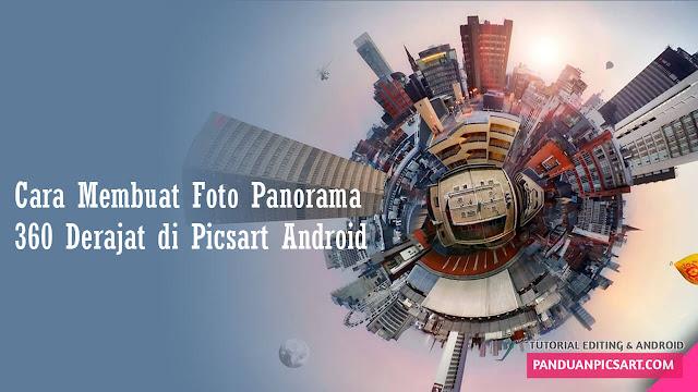 Cara Edit Foto Panorama 360 Derajat di Picsart