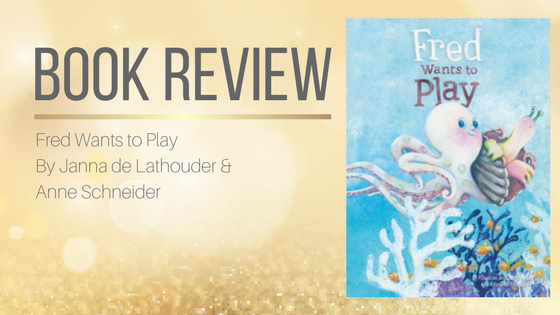 Book Review: Fred Wants to Play By Janna de Lathouder & Anne Schneider