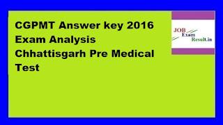 CGPMT Answer key 2016 Exam Analysis Chhattisgarh Pre Medical Test