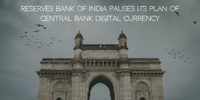 Reserves Bank of India Pauses its Plan of Central Bank Digital Currency