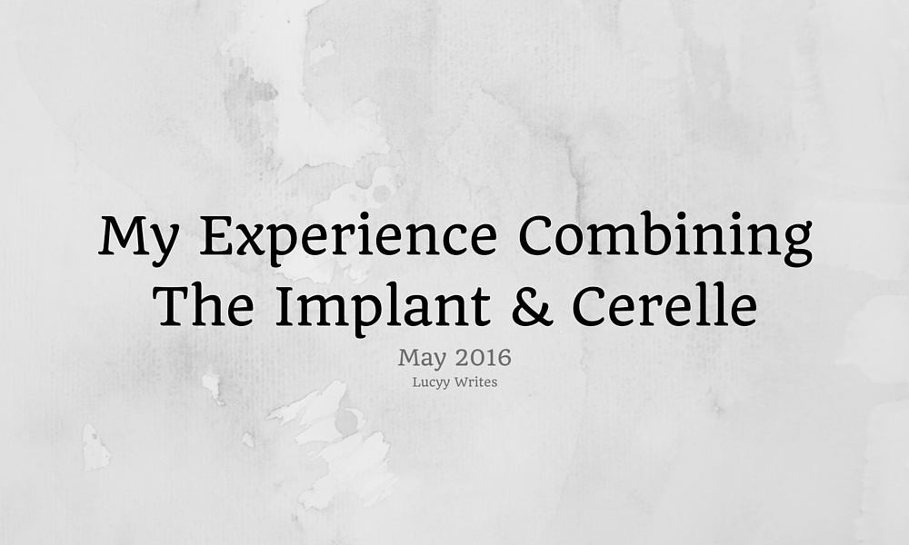 My Experience Combining the Implant & Cerelle