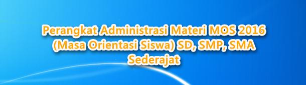 Perangkat Administrasi Materi MOS 2016 (Masa Orientasi Siswa) SD, SMP, SMA Sederajat