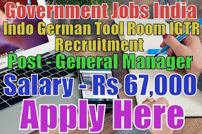 Indo German Tool Room IGTR Recruitment 2017