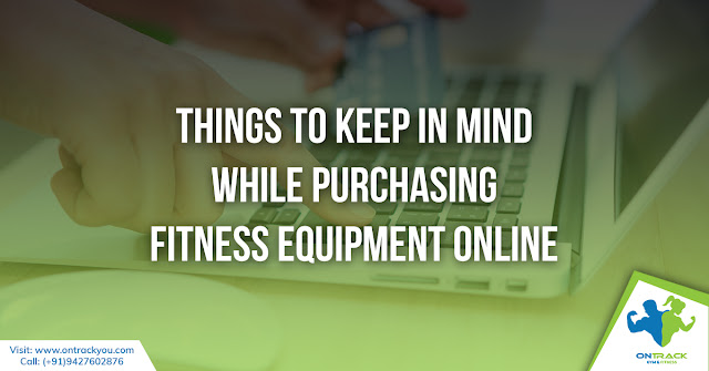 Things To Keep In Mind While Purchasing Fitness Equipment Online