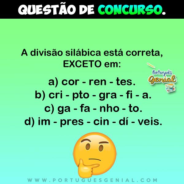 A divisão silábica está correta, EXCETO em: a) cor - ren - tes.  b) cri - pto - gra - fi - a...