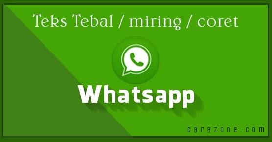 Cara membuat teks tulisan tebal miring tercoret di whatsapp