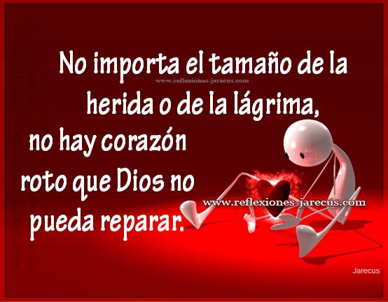 No importa el tamaño de la herida o de la lágrima, no hay corazón roto que Dios no pueda reparar.