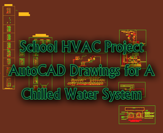 School HVAC Project - AutoCAD Drawings for A Chilled Water System