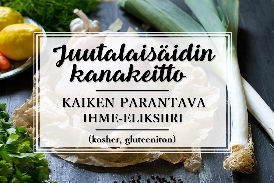 Juutalaisäidin kanakeitto_juutalainen kanakeitto_jiddishe maman kanakeitto_kosher_gluteeniton_Andalusian auringossa_ruokablogi