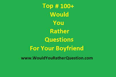 Would You Rather Questions For Boyfriend