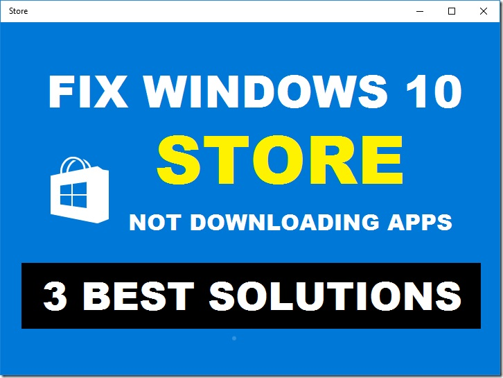 How To Fix Windows 10 Store Not Working or Not Downloading Apps