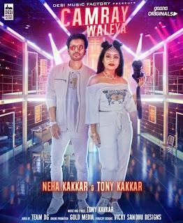 Camray Waleya Lyrics – Neha Kakkar & Tony Kakkar Song