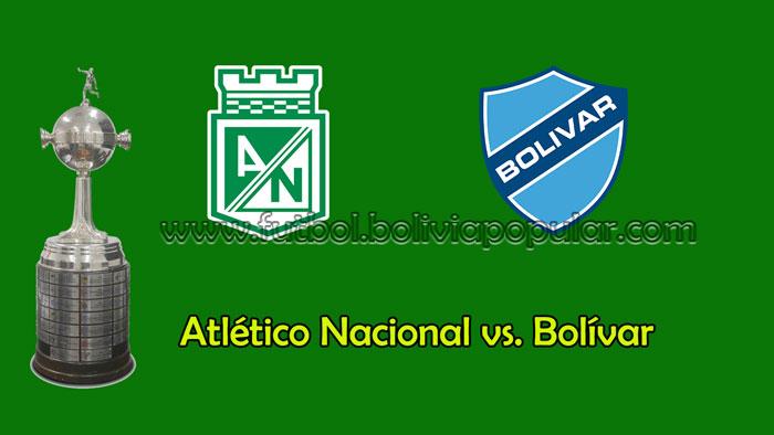 Atlético Nacional vs. Bolívar - En Vivo - Online - Copa Libertadores