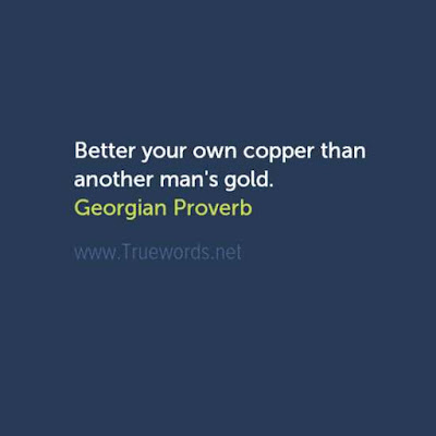 Better your own copper than another man's gold