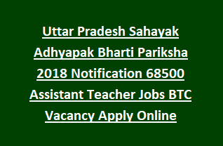 Uttar Pradesh Sahayak Adhyapak Bharti Pariksha 2018 Notification 68500 Assistant Teacher Govt Jobs BTC Vacancy Apply Online