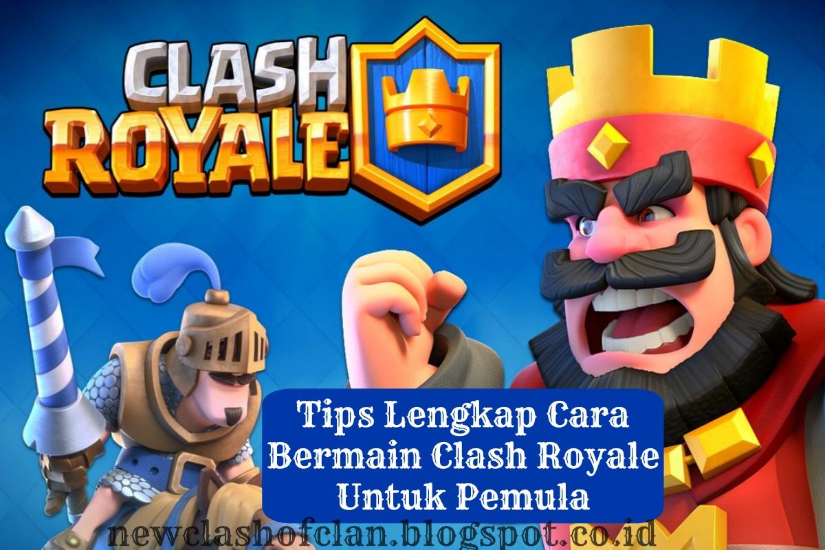 Tips Lengkap Cara Bermain Clash Royale Untuk Pemula Terbaru 2016