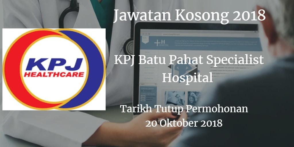 Jawatan Kosong KPJ Batu Pahat Specialist Hospital 20 Oktober 2018