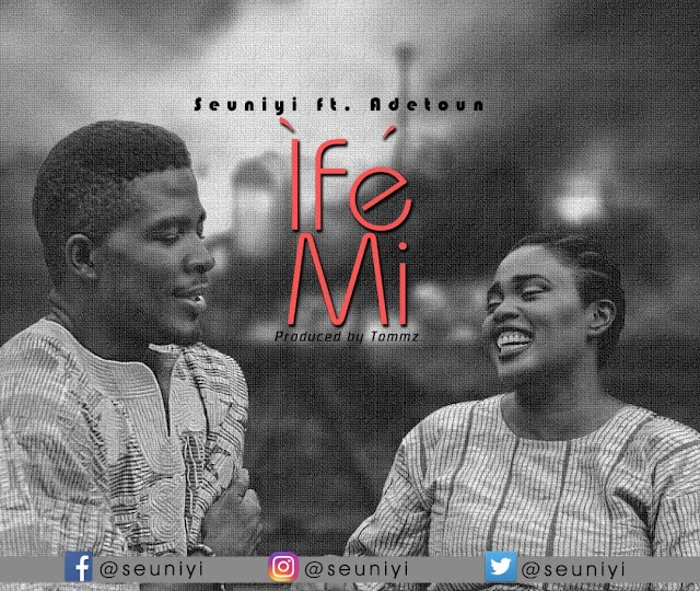 "#Throwback [DOWNLOAD] SEUNIYI Ft ADETOUN - ""IFE MI"" 