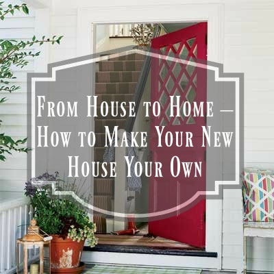 From House to Home – How to Make Your New House Your Own