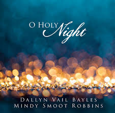 O Holy Night album starring Dallyn Vail Bayles and Mindy Smoot Robbins
