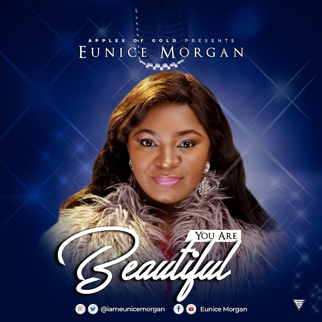 Music: Eunice Morgan – You Are Beautiful | @iameunicemorgan