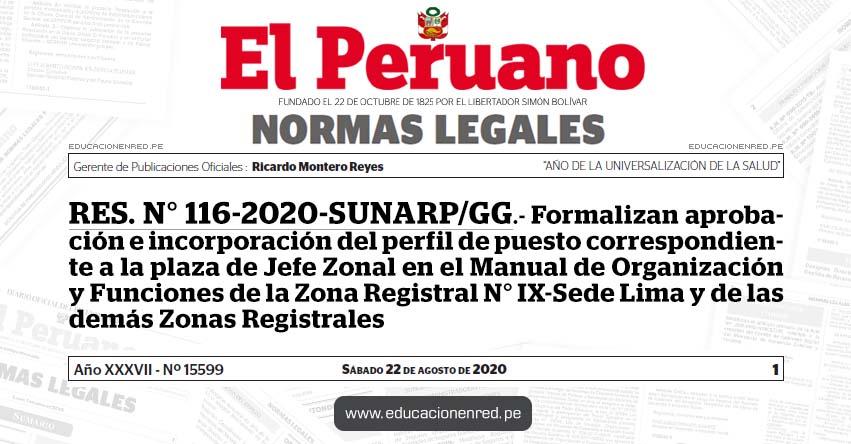 RES. N° 116-2020-SUNARP/GG.- Formalizan aprobación e incorporación del perfil de puesto correspondiente a la plaza de Jefe Zonal en el Manual de Organización y Funciones de la Zona Registral N° IX-Sede Lima y de las demás Zonas Registrales
